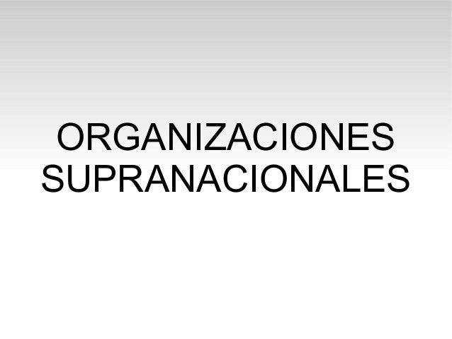 ORGANIZACIONES SUPRANACIONALES