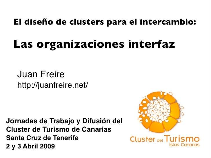 El diseño de clusters para el intercambio:    Las organizaciones interfaz     Juan Freire    http://juanfreire.net/    Jor...