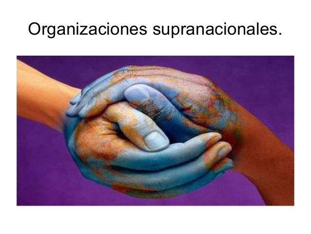 Organizaciones supranacionales.