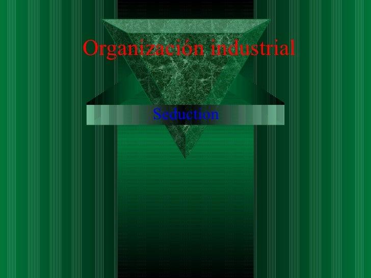 Organización industrial       Seduction