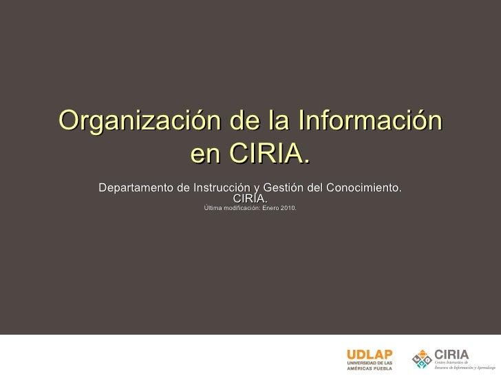 Organización de la Información en CIRIA. Departamento de Instrucción y Gestión del Conocimiento. CIRIA. Última modificació...