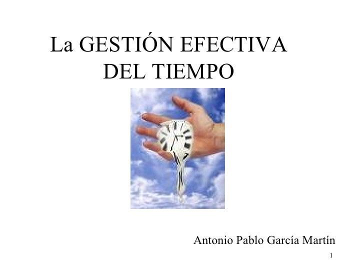 La GESTIÓN EFECTIVA      DEL TIEMPO                Antonio Pablo García Martín                                      1