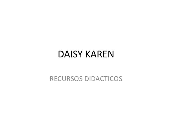 DAISY KAREN<br />RECURSOS DIDACTICOS<br />