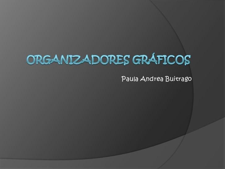Organizadores Gráficos<br />Paula Andrea Buitrago<br />
