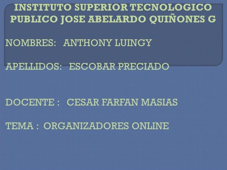 INSTITUTO SUPERIOR TECNOLOGICO PUBLICO JOSE ABELARDO QUIÑONES G NOMBRES:  ANTHONY LUINGY APELLIDOS:  ESCOBAR PRECIADO DOCE...