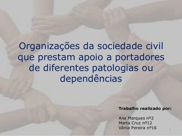 Organizações da sociedade civilque prestam apoio a portadores  de diferentes patologias ou         dependências           ...