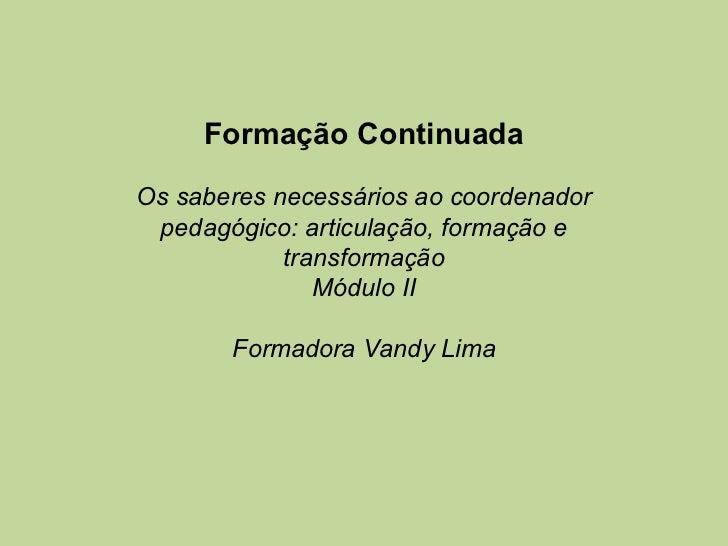 Formação ContinuadaOs saberes necessários ao coordenador pedagógico: articulação, formação e            transformação     ...
