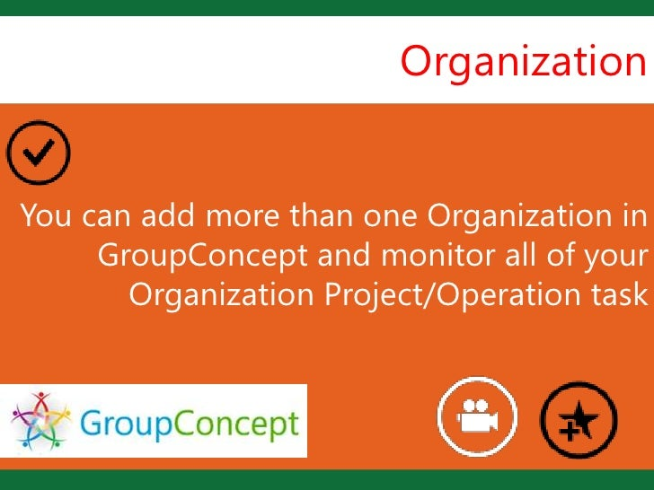 Organization                   LYou can add more than one Organization in     GroupConcept and monitor all of your       O...