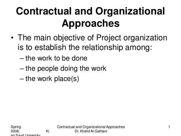 Contractual and Organizational            Approaches• The main objective of Project organization  is to establish the rela...