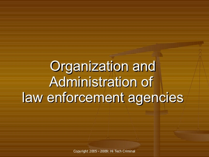 Organization and Administration of  law enforcement  agencies