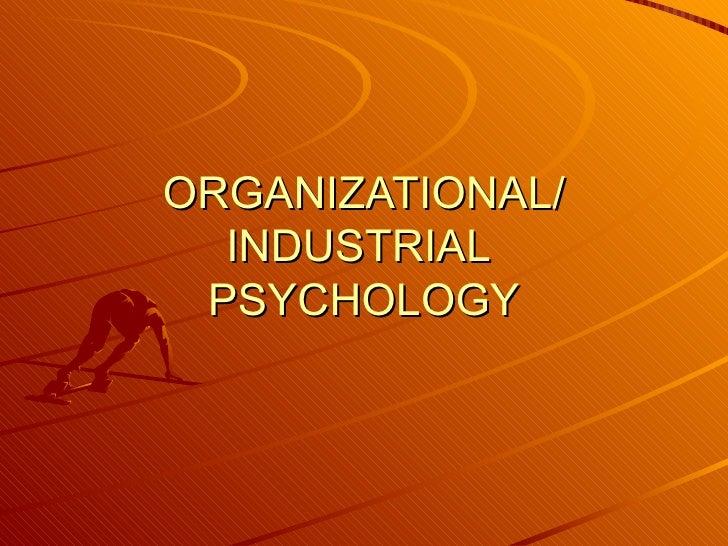 ORGANIZATIONAL/ INDUSTRIAL  PSYCHOLOGY