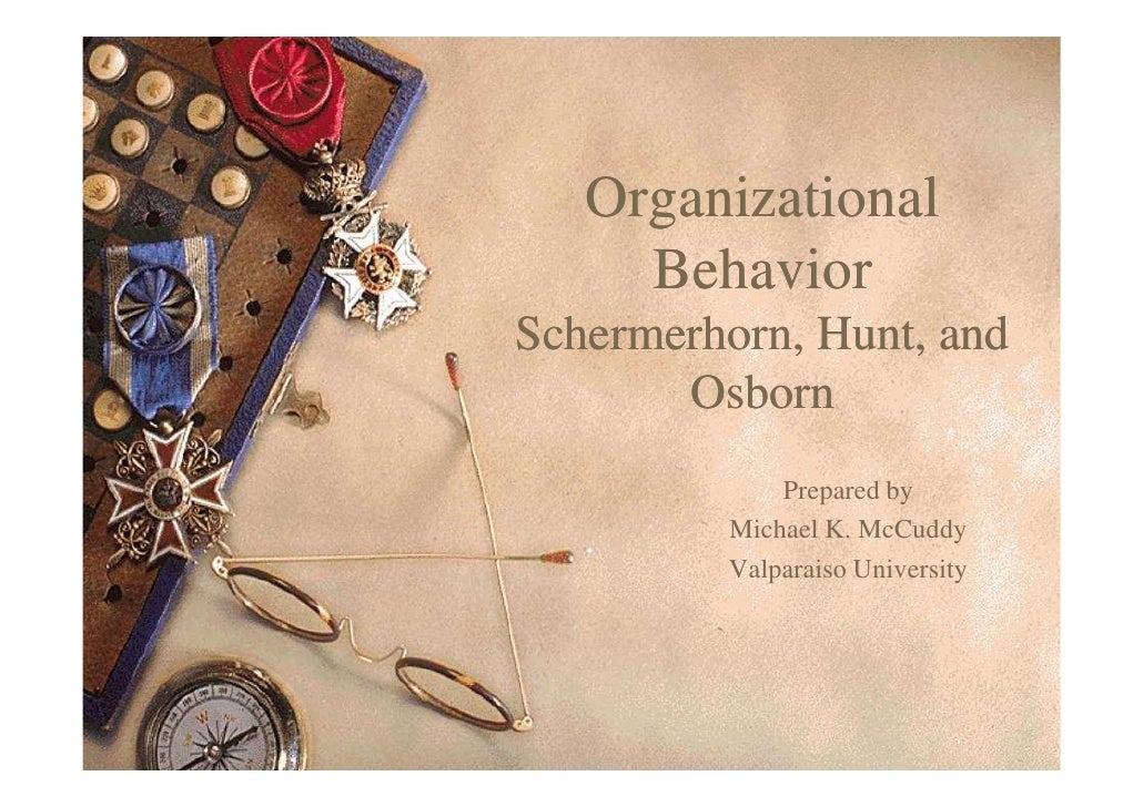 Organizational     BehaviorSchermerhorn,Schermerhorn, Hunt, and       Osborn             Prepared by         Michael K. Mc...