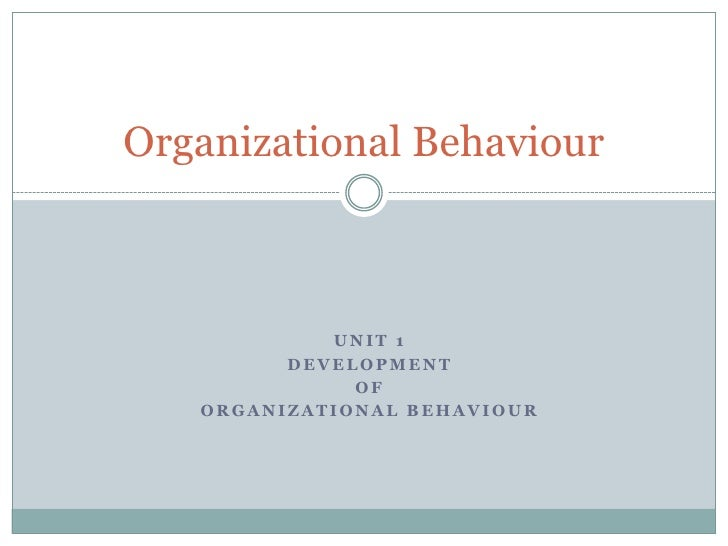 Unit 1<br />Development <br />of <br />Organizational Behaviour<br />Organizational Behaviour<br />