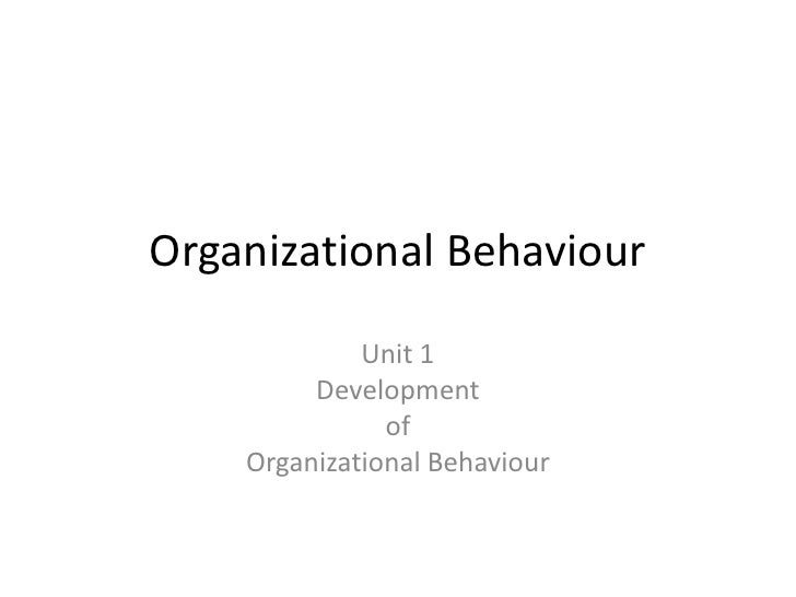 Organizational Behaviour<br />Unit 1<br />Development <br />of <br />Organizational Behaviour<br />