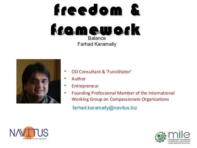 freedom &freedom &frameworkframework• OD Consultant & 'Funcilitator'• Author• Entrepreneur• Founding Professional Member o...