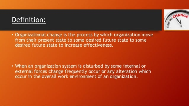 definition of organizational change Organizational change is a process in which a commercial enterprise changes its aims or working methods, for example, in order to deal with new markets or situations.