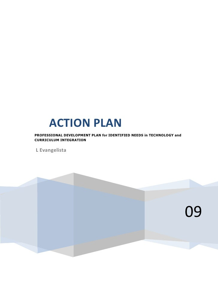 09     ACTION PLANPROFESSIONAL DEVELOPMENT PLAN for IDENTIFIED NEEDS in TECHNOLOGY and           CURRICULUM INTEGRATION L...