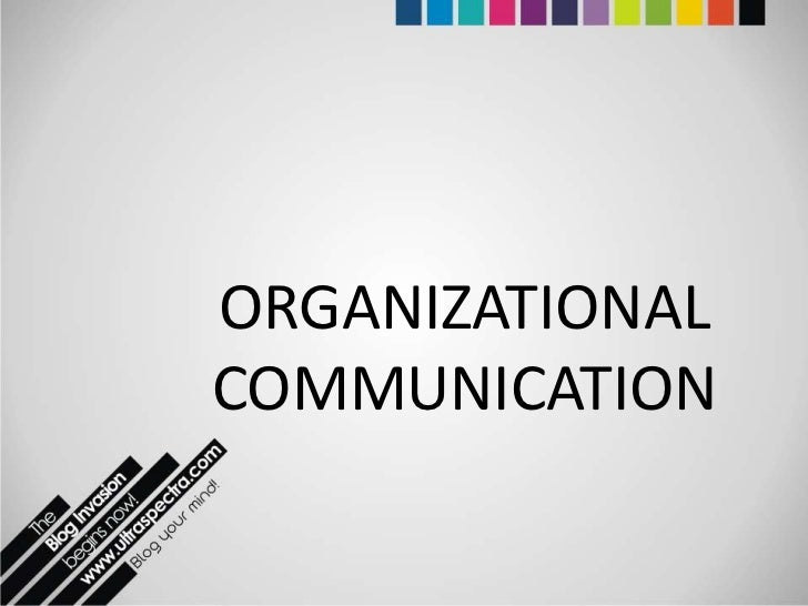 orgnaizational communication Thank you for visiting the department of communication studies and organizational communication website we are a dynamic department and are.