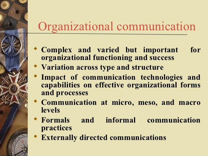 Organizational communication Complex and varied but important            for  organizational functioning and success Var...