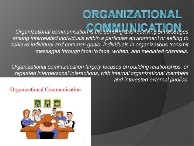 Organizational communication is the sending and receiving of messages among interrelated individuals within a particular e...