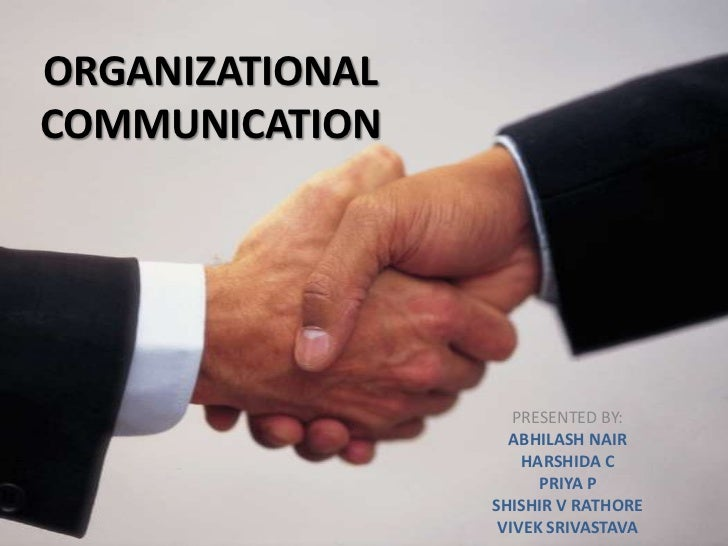 ORGANIZATIONAL COMMUNICATION<br />PRESENTED BY:<br />ABHILASH NAIR<br />HARSHIDA C<br />PRIYA P<br />SHISHIR V RATHORE<br ...