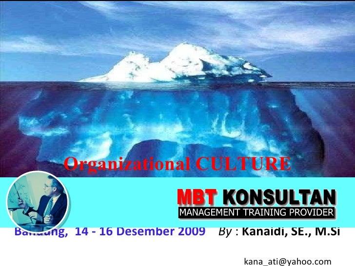 Organizational CULTURE Bandung,  14 - 16 Desember 2009   By  :  Kanaidi, SE., M.Si    [email_address]
