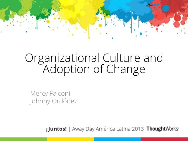 Organizational culture and Adoption of Change