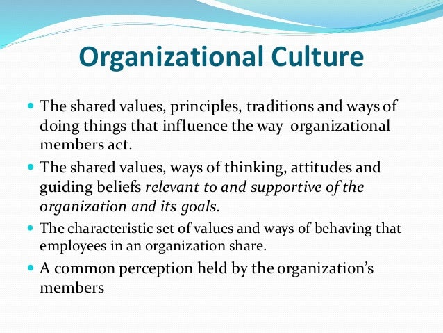 what is meant by organizational culture s Edgar schein is sloan professor of management emeritus at the sloan school of management at the mit with this book, organization culture and leadership (4th edition), the author has published a summary of his life long experience (born in 1928, phd in harvard of social psychology in 1952) of organizations for a blog writing about organizational.