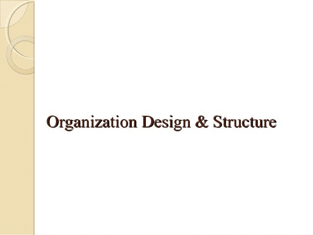 Organizational design and structure