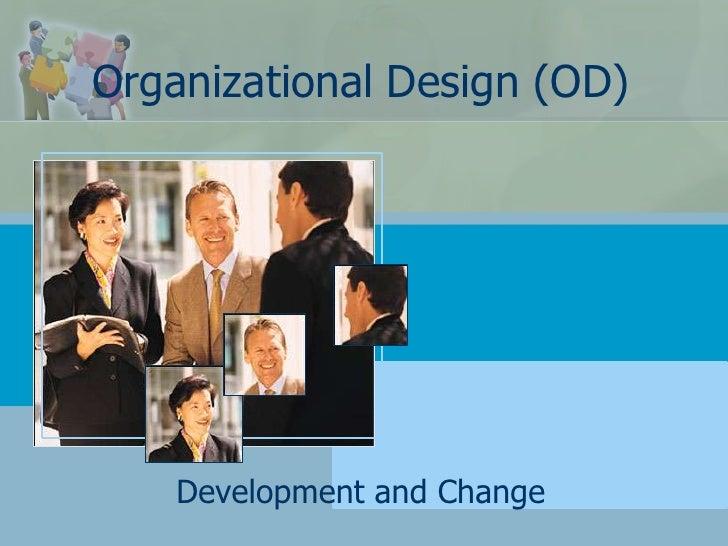 Organizational Design (OD)    Development and Change
