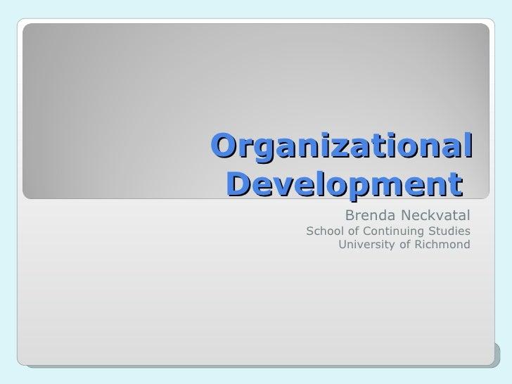 Organizational Development  Brenda Neckvatal School of Continuing Studies University of Richmond