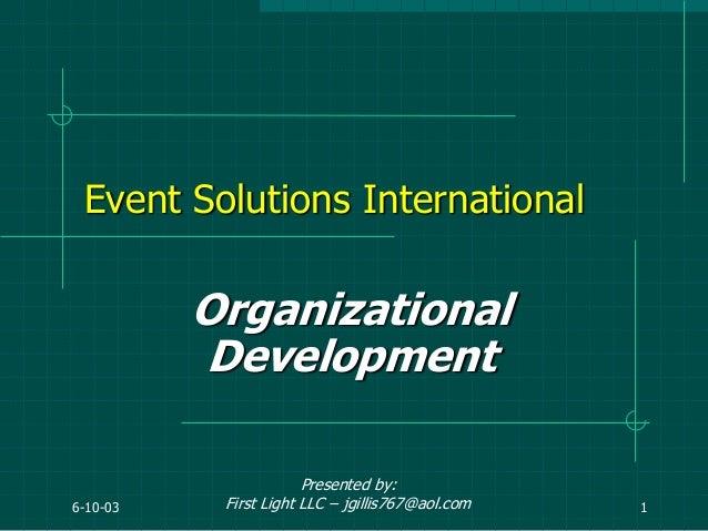 6-10-03 1 Event Solutions International Organizational Development Presented by: First Light LLC – jgillis767@aol.com