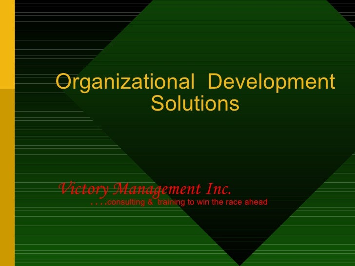 Organizational Development          Solutions   Victory Management Inc.     ….consulting &   training to win the race ahead