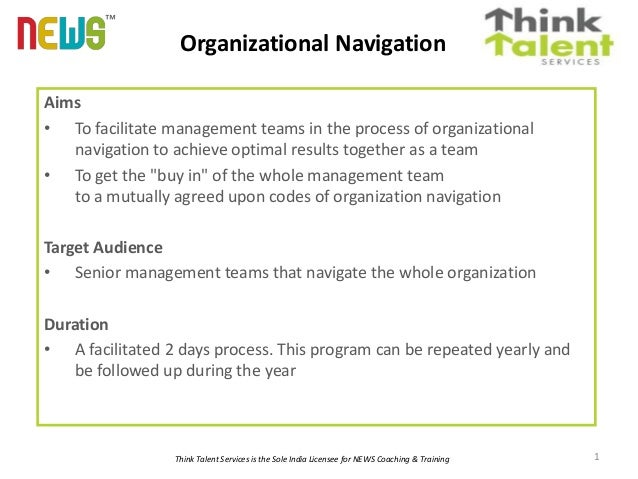 Organizational Navigation ™ Aims • To facilitate management teams in the process of organizational navigation to achieve o...