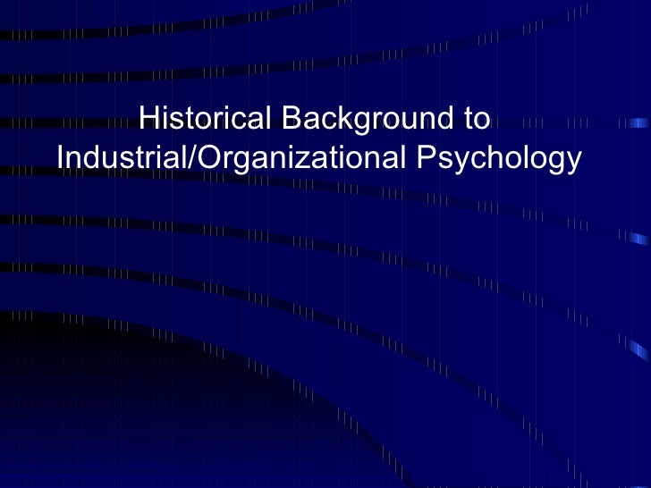 Historical Background to Industrial/Organizational Psychology