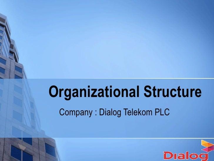 Organizational Structure   Company : Dialog Telekom PLC
