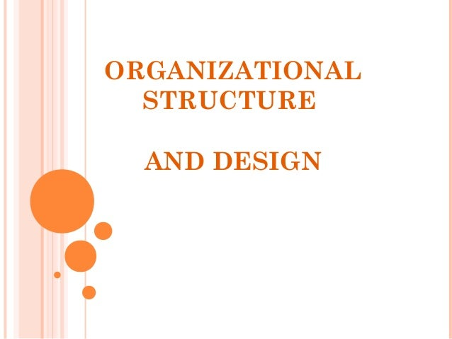 the organization structure and design of Any operating organization should have its own structure in order to operate efficiently for an organization, the organizational structure is a hierarchy of people.