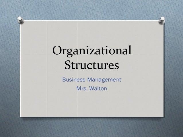 Organizational Structures Business Management Mrs. Walton