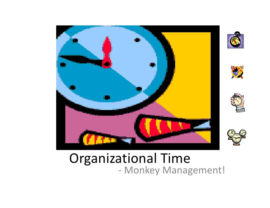 Organizational Time        - Monkey Management!