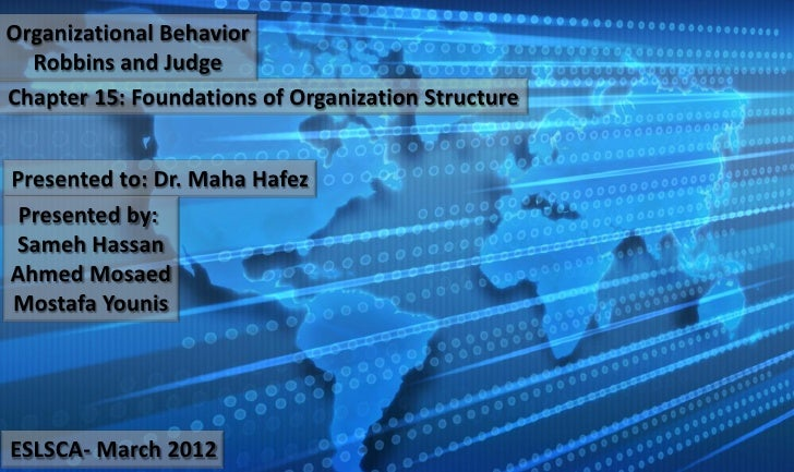 Organizational Behavior  Robbins and JudgeChapter 15: Foundations of Organization StructurePresented to: Dr. Maha Hafez Pr...