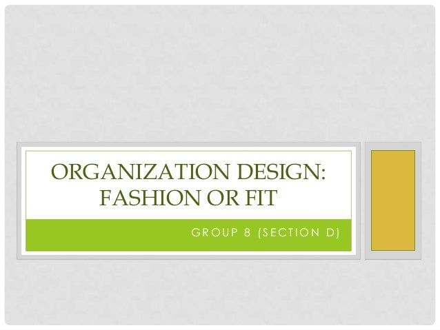ORGANIZATION DESIGN:   FASHION OR FIT          GROUP 8 (SECTION D)