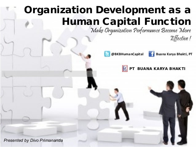 Organization Development as aHuman Capital FunctionPresented by Divo PrimanandaBuana Karya Bhakti, PT@BKBHumanCapitalMake ...