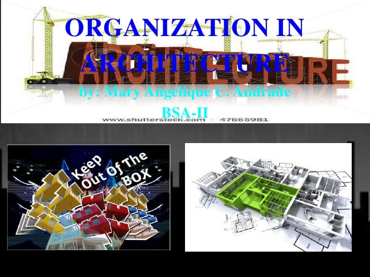 ORGANIZATION IN ARCHITECTUREby: Mary Angelique C. Andrade           BSA-II