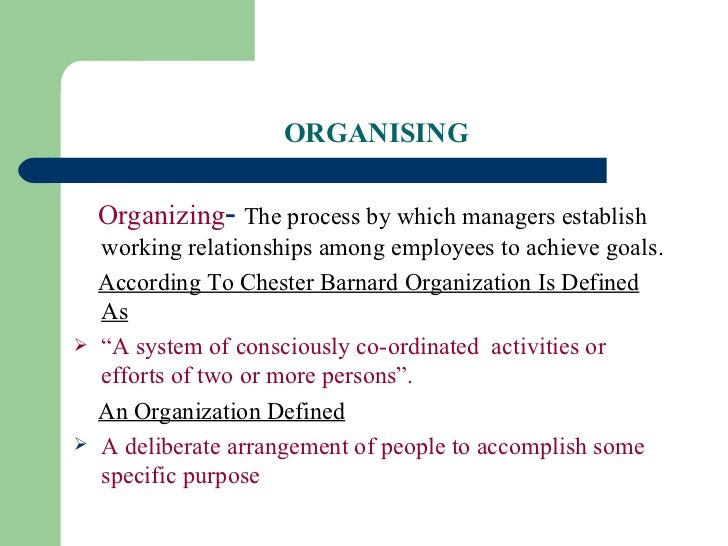 ORGANISING <ul><li>Organizing -   The process by which managers establish working relationships among employees to achieve...