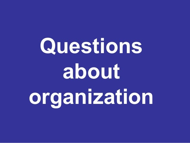 Questions about organization