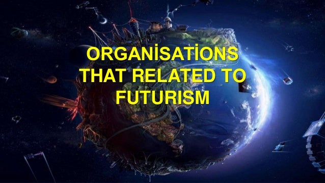 Organizations that related to futurism