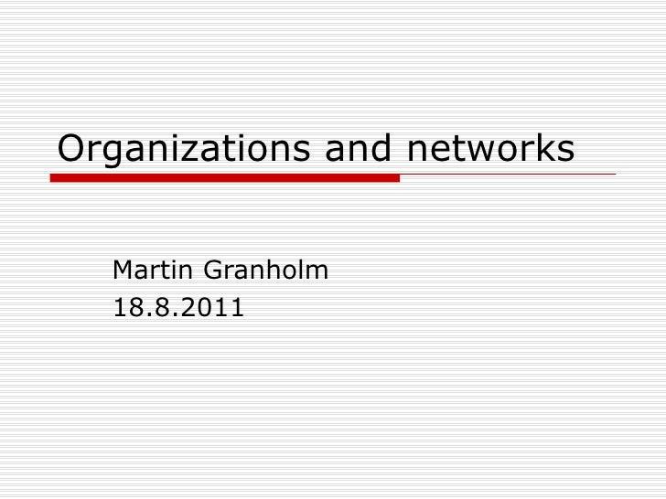 Organizations and networks Martin Granholm 18.8.2011
