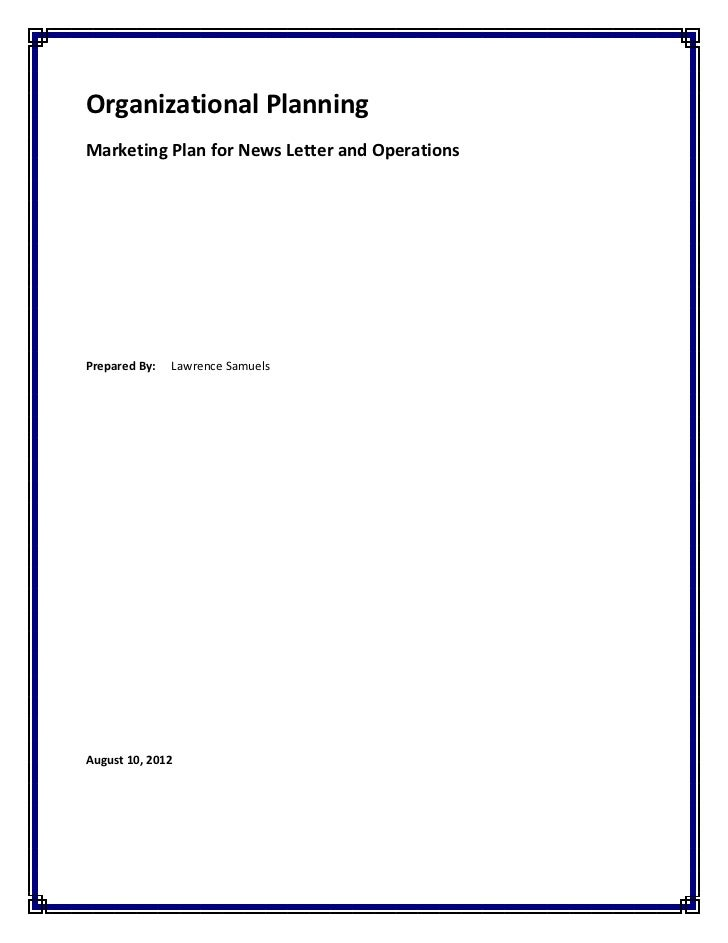 Organizational PlanningMarketing Plan for News Letter and OperationsPrepared By:   Lawrence SamuelsAugust 10, 2012
