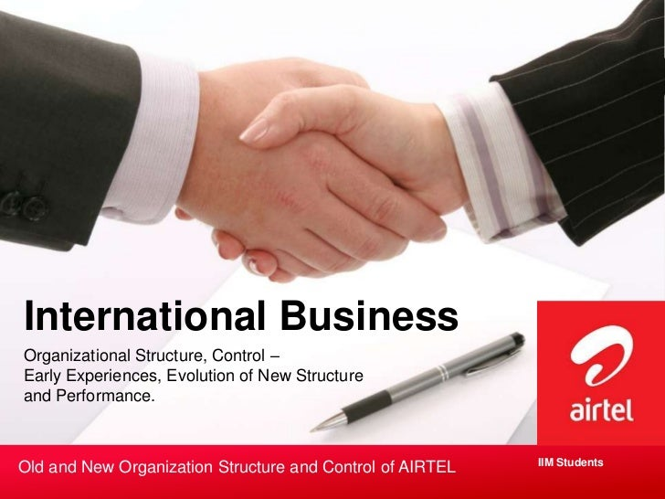 International BusinessOrganizational Structure, Control –Early Experiences, Evolution of New Structureand Performance.    ...