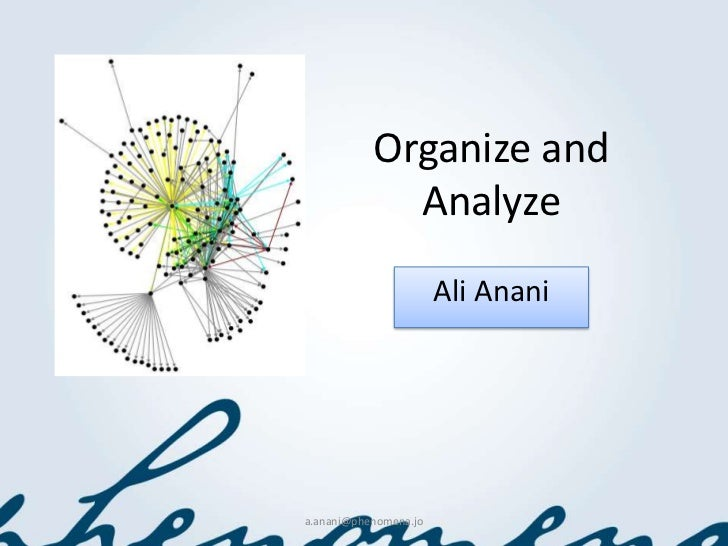 Organize and             Analyze                       Ali Anania.anani@phenomena.jo